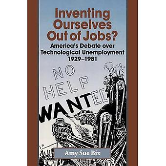 Inventing Ourselves Out of Jobs? : America&s Debate over Technological Unemployment, 1929-1981