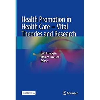 Health Promotion in Health Care  Vital Theories and Research by Edited by Gorill Haugan & Edited by Monica Eriksson