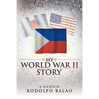 My World War II Story by Rodolfo Balao - 9781458201843 Book
