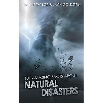 101 Amazing Facts about Natural Disasters by Jack Goldstein - 9781785