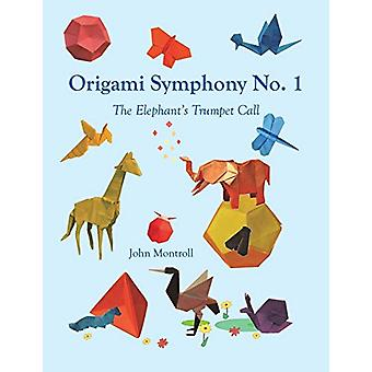Origami Symphony No. 1 - The Elephant's Trumpet Call by John Montroll