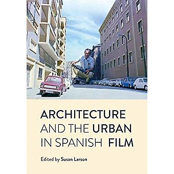 Architecture and the Urban in Spanish Film by Edited by Susan Larson