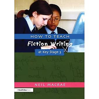 How to Teach Fiction Writing at Key Stage 3 (Writers Workshop) (Writers Workshop)
