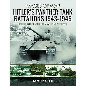 Hitler's Panther Tank Battalions 19431945 Rare Photographs from Wartimes Archives Images of War