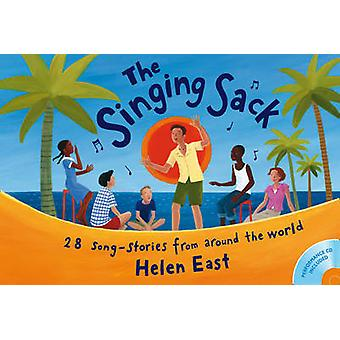 The Singing Sack Book  CD  28 SongStories from Around the World by Helen East & Illustrated by Mary Currie & Edited by Sheena Roberts