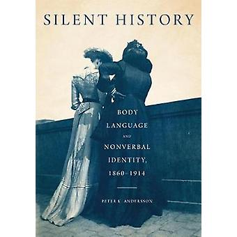 Silent History - Body Language and Nonverbal Identity - 1860-1914 by P