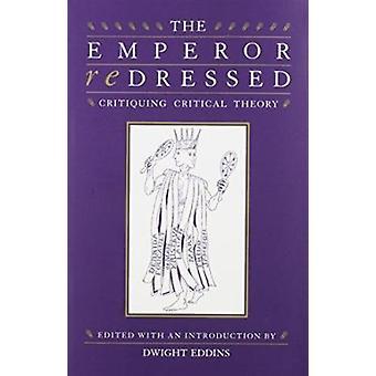 Der Kaiser beseitigt - Kritik kritischen Theorie von Dwight Eddins-