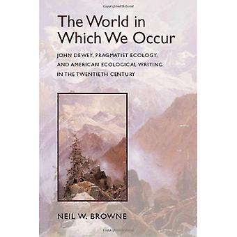 Die Welt in der wir auftreten: John Dewey, Pragmatiker Ökologie und das amerikanische ökologische schreiben im zwanzigsten Jahrhundert