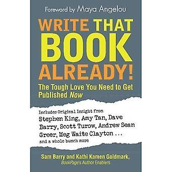 Scrivere quel libro già!: l'amore dura è necessario farsi pubblicare ora