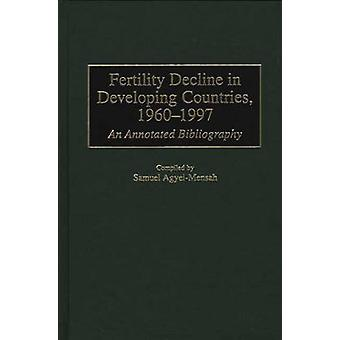 Fertility Decline in Developing Countries 19601997 An Annotated Bibliography by AgyeiMensah & Samuel