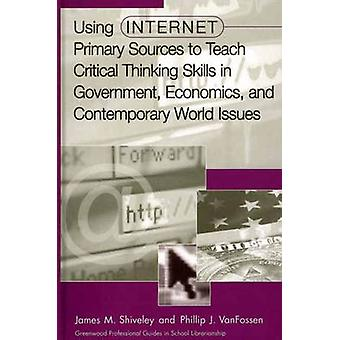 Using Internet Primary Sources to Teach Critical Thinking Skills in Government Economics and Contemporary World Issues by Shiveley & James M.