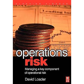 Operations Risk Managing a Key Component of Operations Risk Under Basel II by Loader & David
