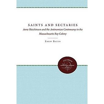 Saints and Sectaries Anne Hutchinson and the Antinomian Controversy in the Massachusetts Bay Colony by Battis & Emery