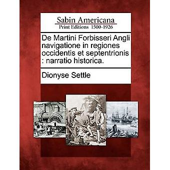 De Martini Forbisseri Angli navigatione in regiones occidentis et septentrionis  narratio historica. by Settle & Dionyse