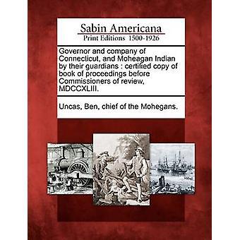 Guvernør og company i Connecticut og Moheagan indiske af deres vogtere certificeret kopi af bogen af sagsbehandlingen kommissærer af gennemse MDCCXLIII. af Uncas & Ben & chef for Mohegans.
