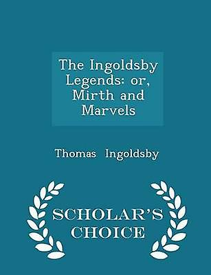 The Ingoldsby Legends or Mirth and Marvels  Scholars Choice Edition by Ingoldsby & Thomas