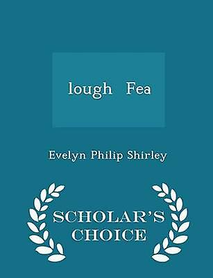 lough  Fea  Scholars Choice Edition by Shirley & Evelyn Philip