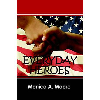 Everyday Heroes by Moore & Monica A.