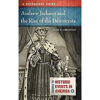 Andrew Jackson and the Rise of the Democrats door Mark R. Cheathem