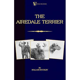 The Airedale Terrier A Vintage Dog Books Breed Classic by Buckley & Holland