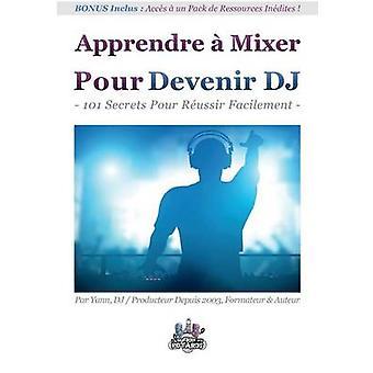 Apprendre mixer pour Devenir DJ 101 Secrets pour Russir Facilement af Costaz & Yann