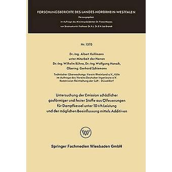 Emissione di Untersuchung der schdlicher gasfrmiger und fester Stoffe aus lfeuerungen fr Dampfkessel unter 10 th Leistung und der mglichen Beeinflussung mittels Additiven da Albert & Kuhlmann
