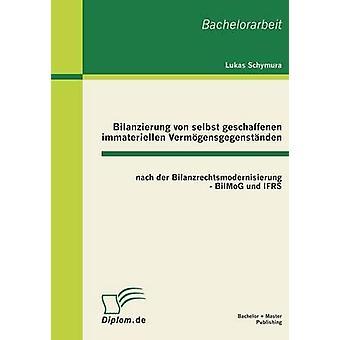 Bilanzierung Von Selbst Geschaffenen Immateriellen Vermogensgegenstanden Nach Der Bilanzrechtsmodernisierung  Bilmog Und Ifrs by Schymura & Lukas