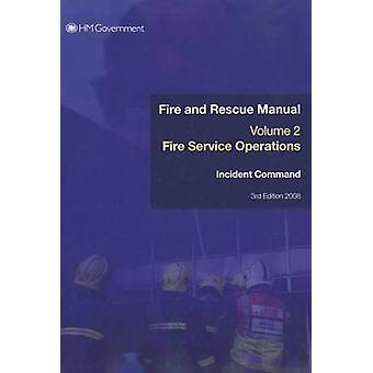 Fire Service Manual Fire Service Operations Incident Command Volume 2 by Chief Fire amp Rescue Adviser & Great Britain Department for Communities and Local Government