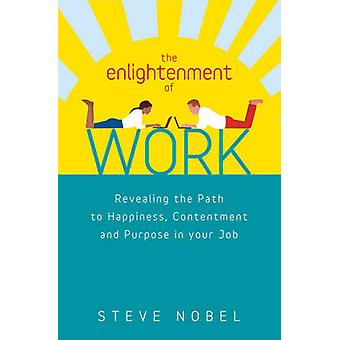 The Enlightenment of Work - Stop Suffering and Start Loving Your Work