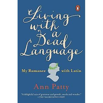 Living With A Dead Language - My Romance with Latin by Ann Patty - 978
