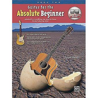 Guitar for the Absolute Beginner - Bk 2 - Absolutely Everything You Ne
