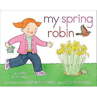 My Spring Robin by Anne Rockwell - 9781481411387 Book