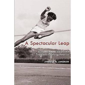 A Spectacular Leap - Black Women Athletes in Twentieth-Century America