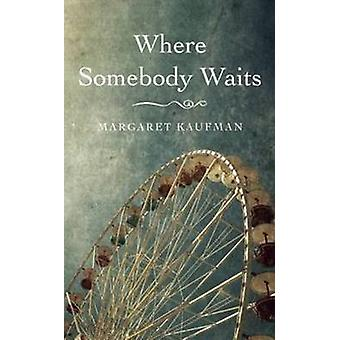 Where Somebody Waits by Margaret Kaufman - 9781589880894 Book