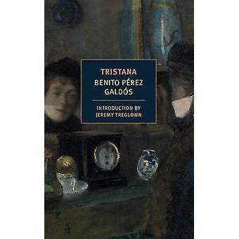 Tristana by Benito Perez Galdos - Jeremy Treglown - Margaret Jull Cos