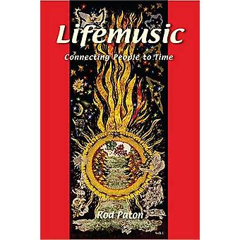 Lifemusic - Connecting People to Time by Rod Paton - 9781906289140 Book