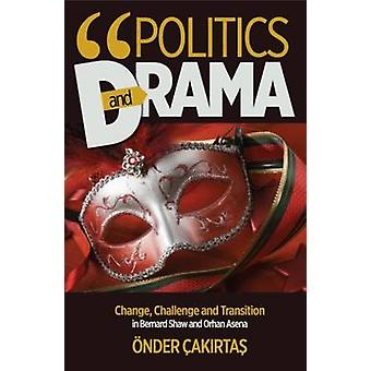 Politics and Drama - Change - Challenge and Transition in Bernard Shaw