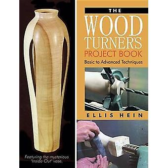 The Woodturner's Project Book - Basic to Advanced Techniques by Ellis