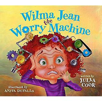 Wilma Jean the Worry Machine by Julia Cook - Anita DuFalla - 97819378