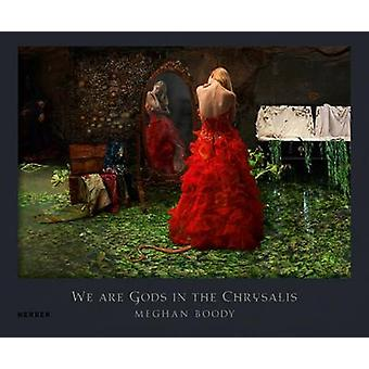 Meghan Boody - We Are Gods in the Chrysalis by Sue Scott - Katie Roiph