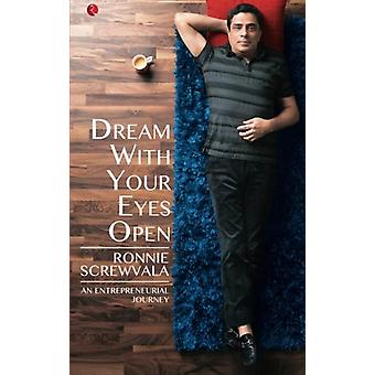 Dream with your Eyes Open - An Entrepreneurial Journey by Ronnie Screw