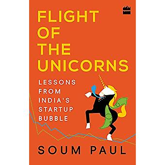 Flight of the Unicorns - Lessons from India Startup Bubble by Flight o