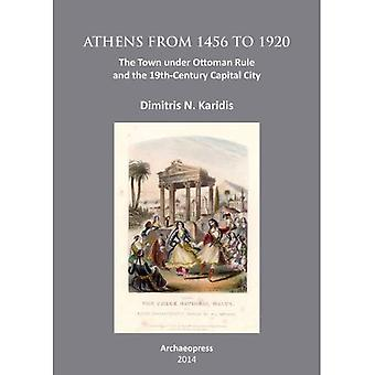 Athens from 1456 to 1920: The Town under Ottoman Rule and the 19th-Century Capital City