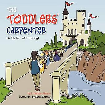 THE Toddlers' Carpenter - A Tale for Toilet Training by E. Nathan John