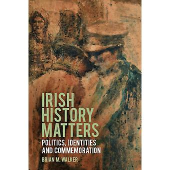 Irish History Matters by Brian M. Walker