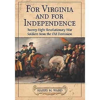 For Virginia and for Independence - Twenty-Eight Revolutionary War Sol