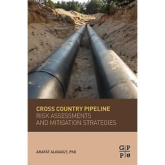 Cross Country Pipeline Risk Assessments and Mitigation Strategies by Aloqaily & Arafat