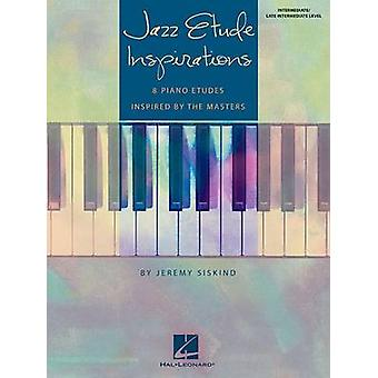 Jazz Etude Inspirations  Eight Piano Etudes Inspired by the Masters by By composer Paul Siskind