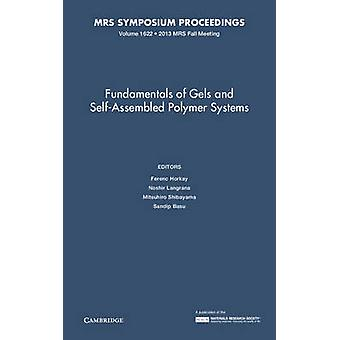 Fundamentals of Gels and SelfAssembled Polymer Systems Volume 1622 by Edited by Ferenc Horkay & Edited by Noshir Langrana & Edited by Mitsuhiro Shibayama & Edited by Sandip Basu