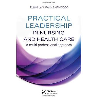 Practical Leadership in Nursing and Health Care: A Multi-Professional Approach